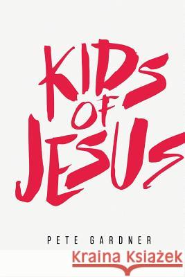 Kids of Jesus Pete Gardner 9781514316573