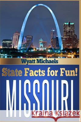 State Facts for Fun! Missouri Wyatt Michaels 9781514326084