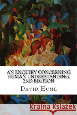 An Enquiry Concerning Human Understanding, 2nd Edition David Hume L. a. Selby-Bigge 9781514327463