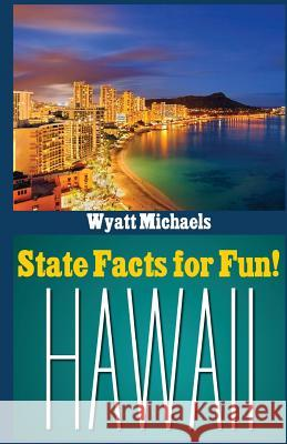 State Facts for Fun! Hawaii Wyatt Michaels 9781514344859