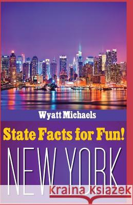 State Facts for Fun! New York Wyatt Michaels 9781514345139
