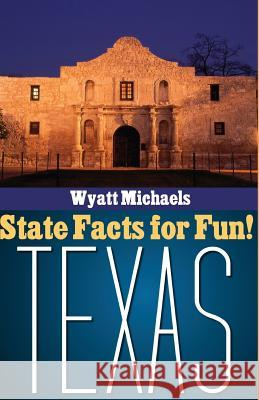 State Facts for Fun! Texas Wyatt Michaels 9781514345665