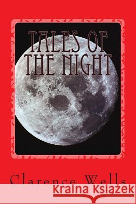 Tales of the Night: A Modern Vampire Story MR Clarence Edward Wells 9781514349717