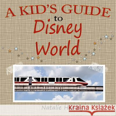 A Kid's Guide to Disney World Natalie Henley 9781514365335 Createspace