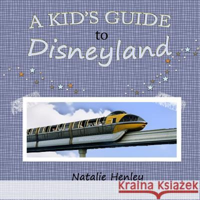 A Kid's Guide to Disneyland Natalie Henley 9781514367735 Createspace