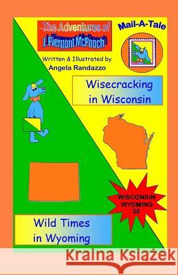 Wisconsin/Wyoming: Wisecracking in Wisconsin/Wild Times in Wyoming Angela Randazzo 9781514381984