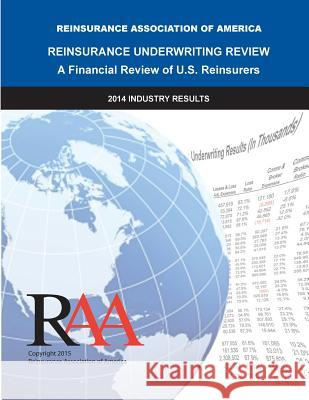 Reinsurance Underwriting Review: 2014 Data Reinsurance Association O 9781514394724