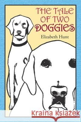 The Tale of Two Doggies Elizabeth Hunt 9781514431368