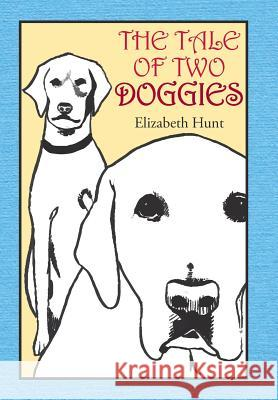 The Tale of Two Doggies Elizabeth Hunt 9781514431375