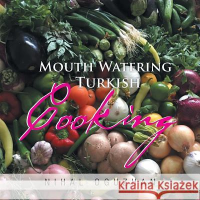 Mouth Watering Turkish Cooking Nihal Oguzhan 9781514445303