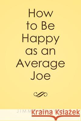 How to Be Happy as an Average Joe Jimmy Nguyen 9781514457986