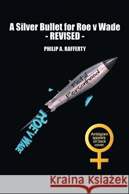 A Silver Bullet for Roe V. Wade-Revised Philip Rafferty 9781514481271