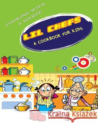 Lil Chefs: A Cookbook for Kids Cooking with a. Foodie 9781514607428 Createspace