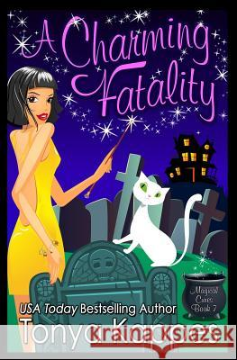 A Charming Fatality: Magical Cures Mystery Series Tonya Kappes 9781514648452