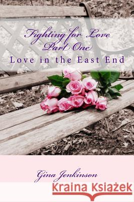 Fighting for Love: Love in the East End Miss Gina Jenkinson 9781514651100