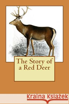 The Story of a Red Deer J. W. Fortescue 9781514655870