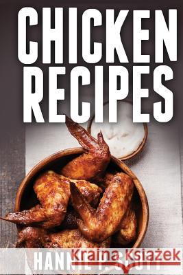 Chicken Recipes: Delicious and Easy Chicken Recipes Hannie P. Scott 9781514691113