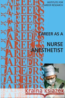 Career as a Nurse Anesthetist Institute for Career Research 9781514726242