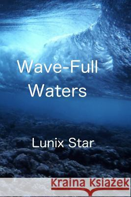 Wave-Full Waters: The Prophecy Continues... Lunix Star 9781514782583