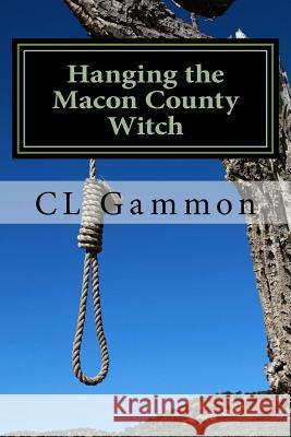 Hanging the Macon County Witch CL Gammon 9781514829578