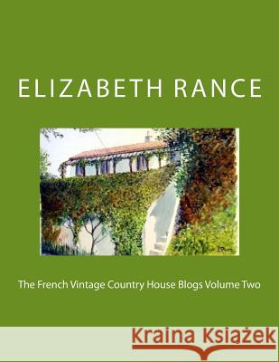 The French Vintage Country House Blogs Volume Two Elizabeth Rance 9781514853634