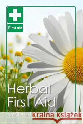 Herbal First Aid Gerard Strong 9781514867419 Createspace Independent Publishing Platform