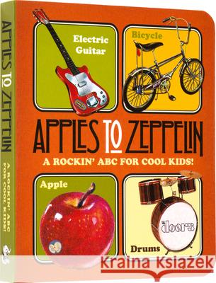 Apples to Zeppelin: A Rockin' ABC for Cool Kids! Benjamin Darling 9781514901465