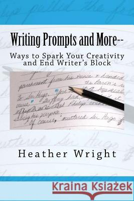 Writing Prompts and More--: Ways to Spark Your Creativity and End Writer's Block Heather Wright 9781515031987