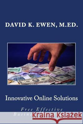 Innovative Online Solutions: Free Effective Business Strategies David K. Ewen 9781515067344 Createspace