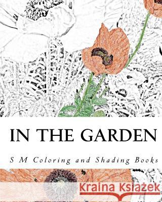 In the Garden: Coloring and Shading Book S. M 9781515098041