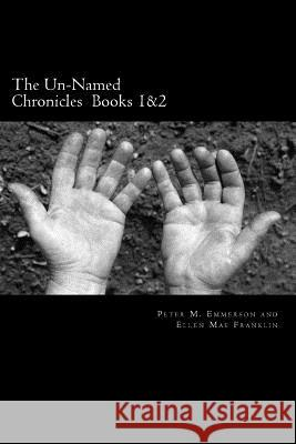 The Un-Named Chronicles: Books 1 and 2 Peter M. Emmerson Ellen Mae Franklin 9781515106104
