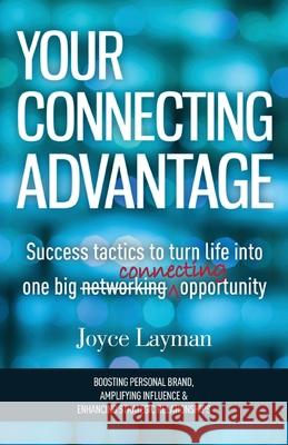 Your Connecting Advantage: Success Tactics to Turn Life Into One Big Connecting Opportunity Joyce Layman 9781515115748