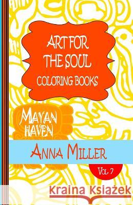 Art for the Soul Coloring Book Pocket Size - Anti Stress Art Therapy Coloring Book: Beach Size Healing Coloring Book: Mayan Haven Anna Miller 9781515119685