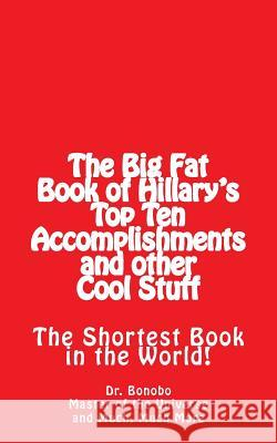 The Big Fat Book of Hillary's Top Ten Accomplishments: The Shortest Book in the World! Dr Bonobo Another Dude 9781515122395