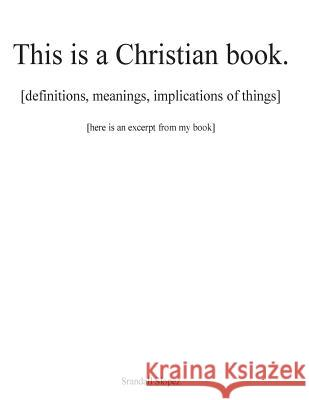 This Is a Christian Book.: [Definitions, Implications, Meanings of Things] [Here Is an Excerpt from My Book] Srandall Slopez Taj Yusef 9781515135548