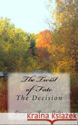 The Twist of Fate: The Decision Georgina Megan Baker 9781515161363