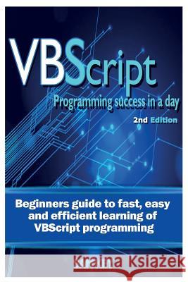 VBScript Programming Success in a Day: Beginner's Guide to Fast, Easy and Efficient Learning of VBScript Programming Sam Key 9781515202639
