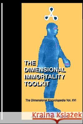 The Dimensional Immortality Toolkit: An Exceptional Guide to Immortal Life Nathan Coppedge 9781515209218