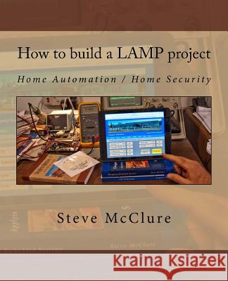 How to Build a Lamp Project: Home Automation / Home Security Steve McClure 9781515215943