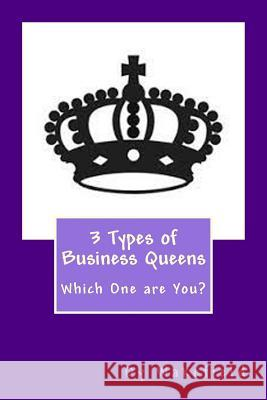 3 Types of Business Queens: Which One Are You? Dy Wakefield 9781515228523