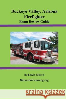 Buckeye Valley, Arizona Firefighter Exam Review Guide Lewis Morris 9781515244233