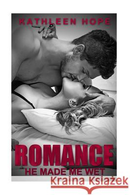 Romance: He Made Me Wet Kathleen Hope 9781515254249