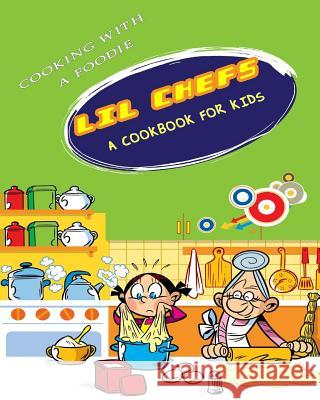 Lil Chefs: A Cookbook for Kids Cooking with a. Foodie 9781515262138 Createspace