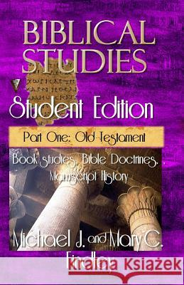 Biblical Studies Student Edition Part One: Old Testament Michael J. Findley 9781515270409