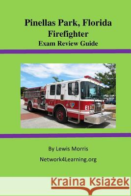 Pinellas Park, Florida Firefighter Exam Review Guide Lewis Morris 9781515281122