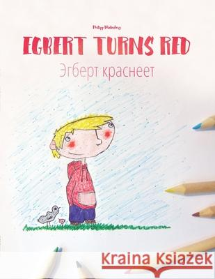 Egbert Turns Red/Egbert Krasneyet: Children's Picture Book/Coloring Book English-Russian (Bilingual Edition/Dual Language) Philipp Winterberg Philipp Winterberg Judith Manns 9781515293286