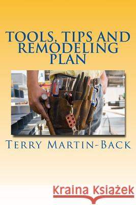 Tools, Tips and Remodeling Plan Terry Martin-Back 9781515333821