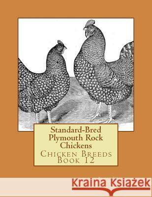 Standard-Bred Plymouth Rock Chickens: Chicken Breeds Book 12 William Denny Jackson Chambers 9781515338789