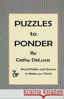 Puzzles to Ponder: Word Riddles and Quizzes to Make You Think! Cathy DeLuca 9781515344070