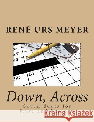 Down, Across: Seven Duets for Flute and Bassoon Rene Urs Meyer 9781515345817